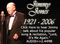 "Jimmy Jones Click Here to hear Jimmy talk about his popular song & recitation, ""Lord, It's Me Again."""